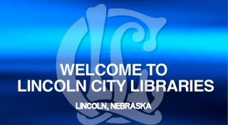 Welcom to Lincoln City Libraries, Lincoln, Nebraska