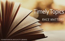 Timely Topics: Race Matters - Foundation for Lincoln City Libraries